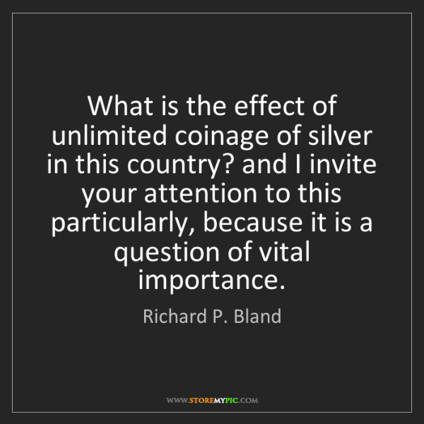 Richard P. Bland: What is the effect of unlimited coinage of silver in...