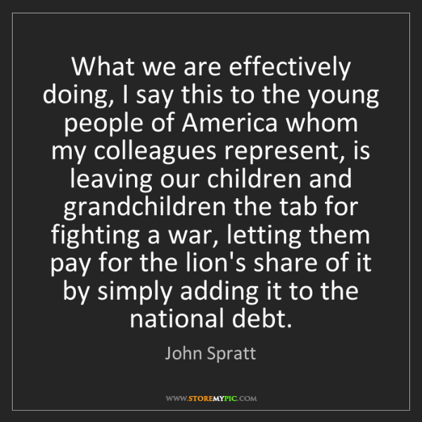 John Spratt: What we are effectively doing, I say this to the young...