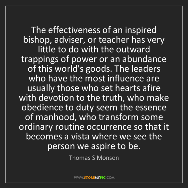 Thomas S Monson: The effectiveness of an inspired bishop, adviser, or...