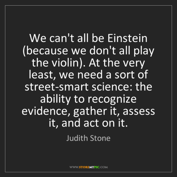 Judith Stone: We can't all be Einstein (because we don't all play the...