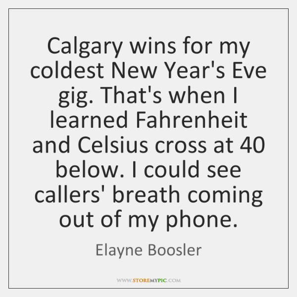 Calgary wins for my coldest New Year's Eve gig. That's when I ...