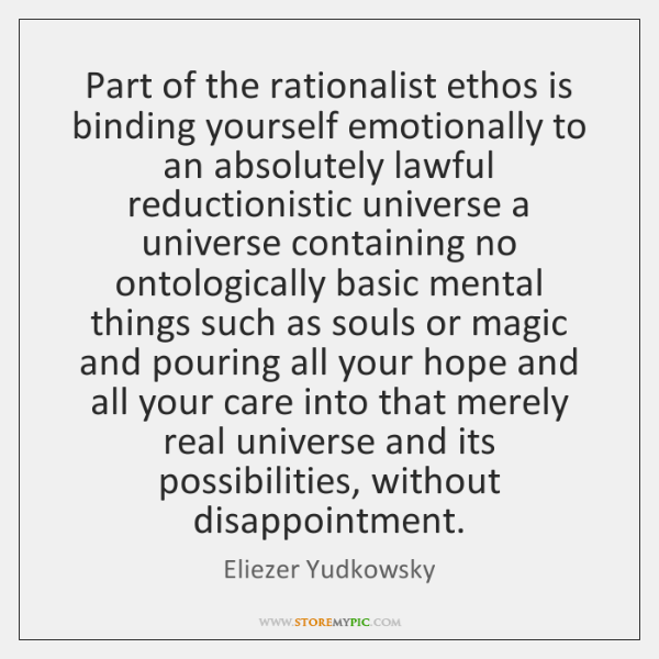 Part of the rationalist ethos is binding yourself emotionally to an absolutely ...