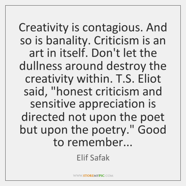 Creativity is contagious. And so is banality. Criticism is an art in ...