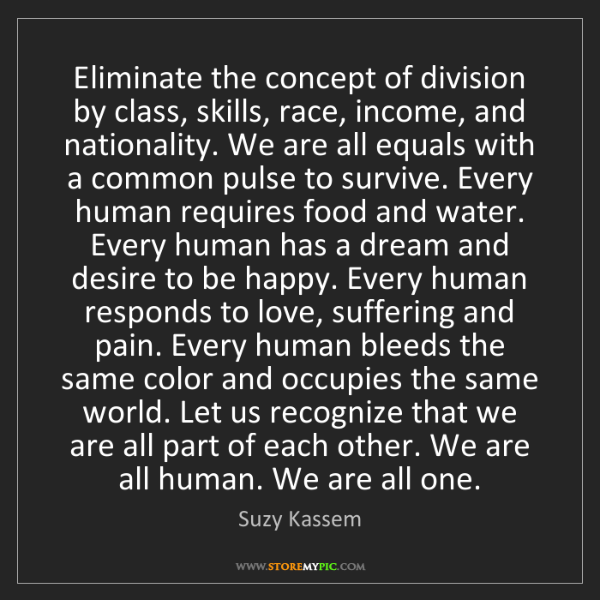 Suzy Kassem: Eliminate the concept of division by class, skills, race,...