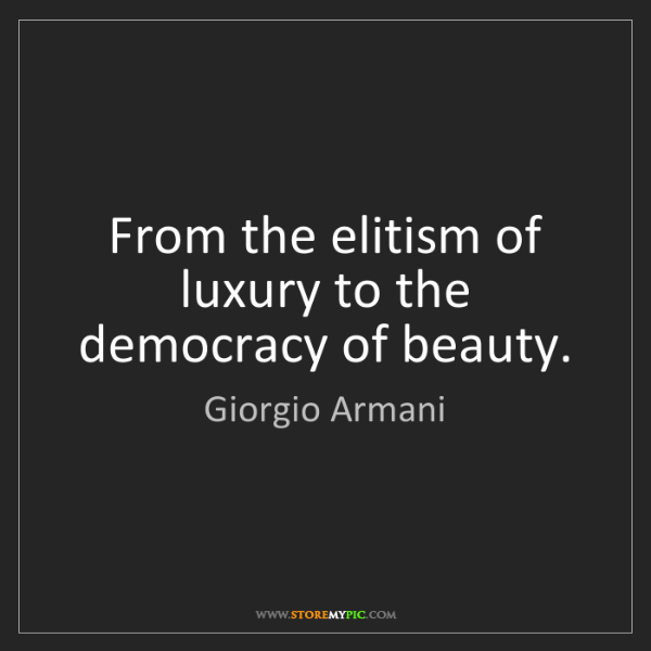 Giorgio Armani: From the elitism of luxury to the democracy of beauty.
