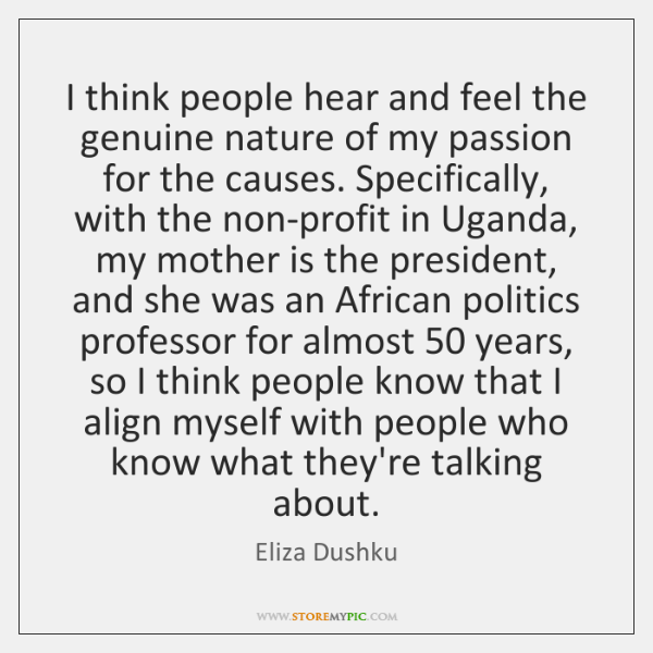 I think people hear and feel the genuine nature of my passion ...