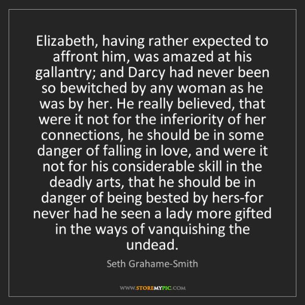 Seth Grahame-Smith: Elizabeth, having rather expected to affront him, was...