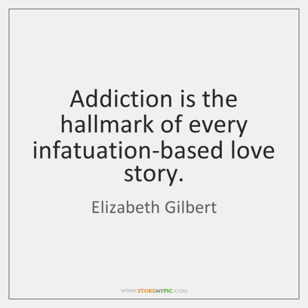 Addiction is the hallmark of every infatuation-based love story.