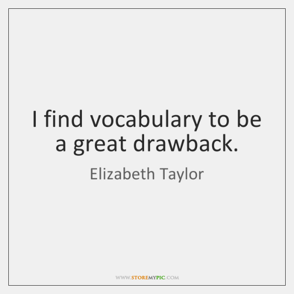 I find vocabulary to be a great drawback.