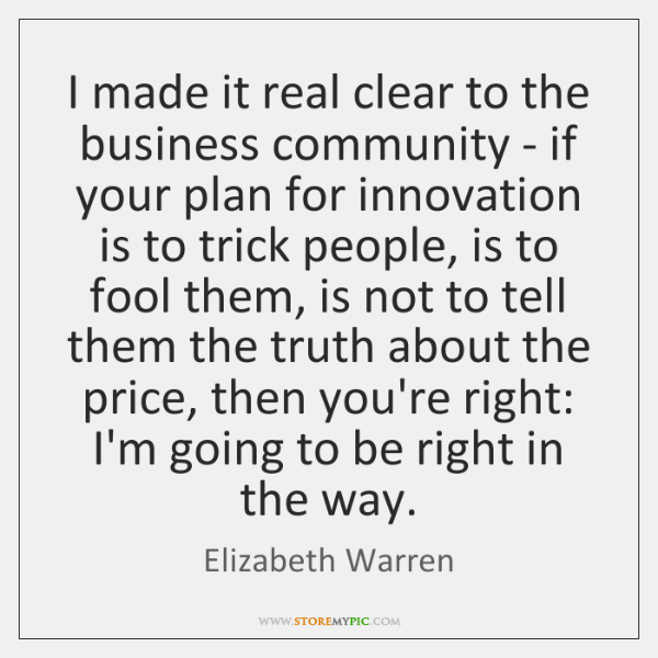 I made it real clear to the business community - if your ...