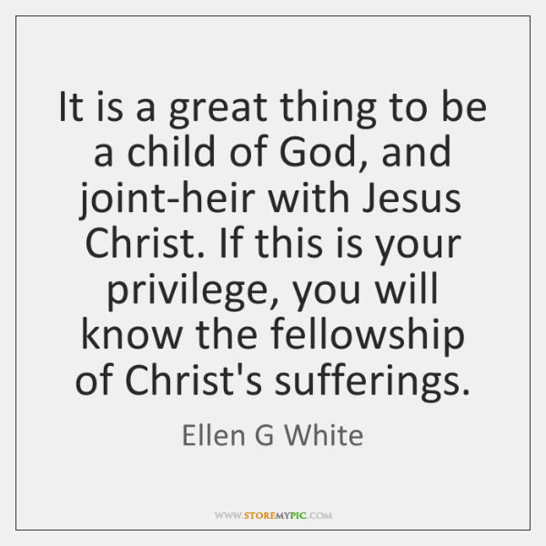 It is a great thing to be a child of God, and ...