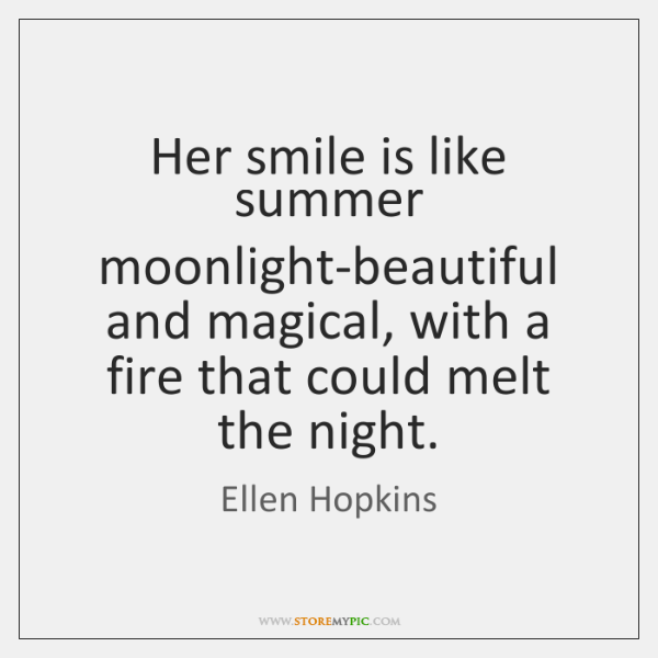 Her smile is like summer moonlight-beautiful and magical, with a fire that ...