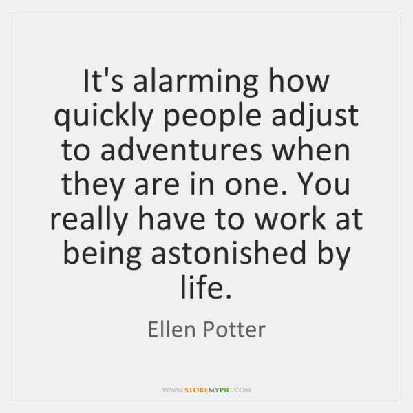 It's alarming how quickly people adjust to adventures when they are in ...