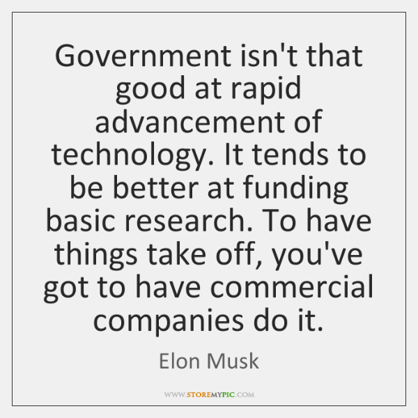 Government isn't that good at rapid advancement of technology. It tends to ...