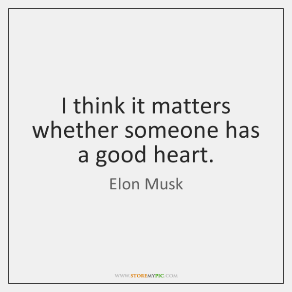 I think it matters whether someone has a good heart.