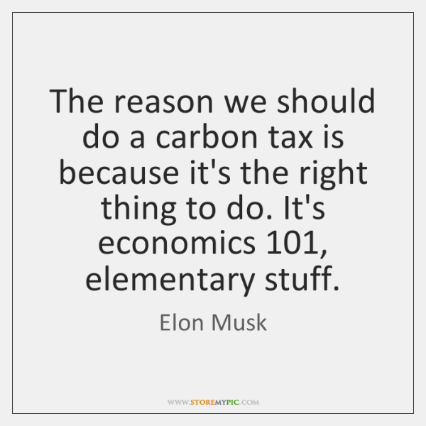 The reason we should do a carbon tax is because it's the ...