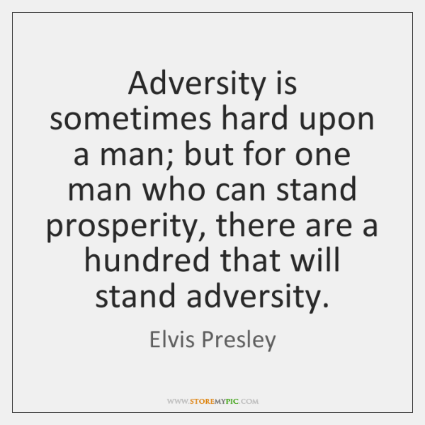Adversity is sometimes hard upon a man; but for one man who ...