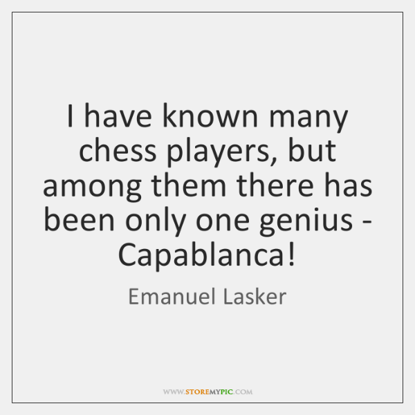 I have known many chess players, but among them there has been ...