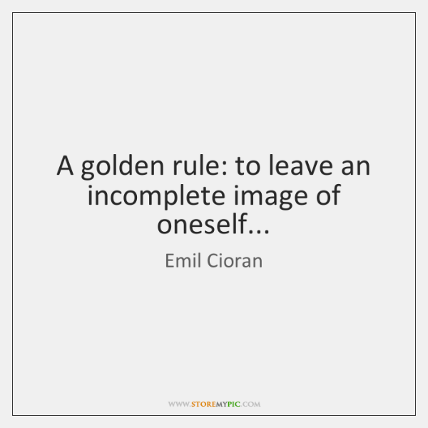 A golden rule: to leave an incomplete image of oneself...