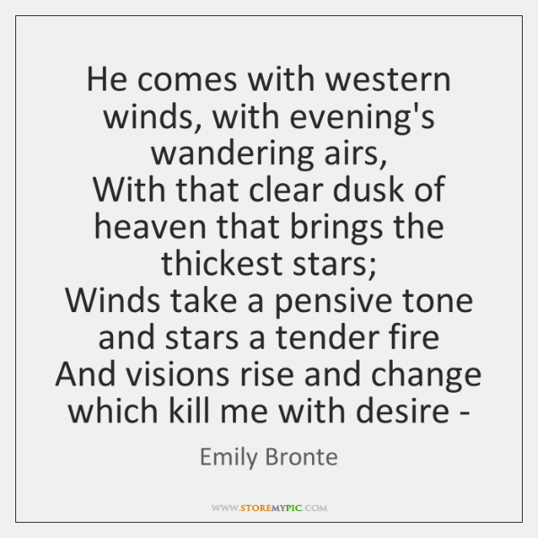 He comes with western winds, with evening's wandering airs,   With that clear ...