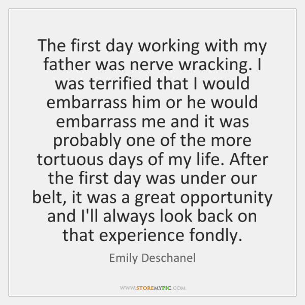 The first day working with my father was nerve wracking. I was ...