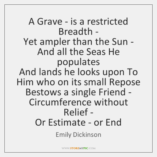 A Grave - is a restricted Breadth -   Yet ampler than the ...