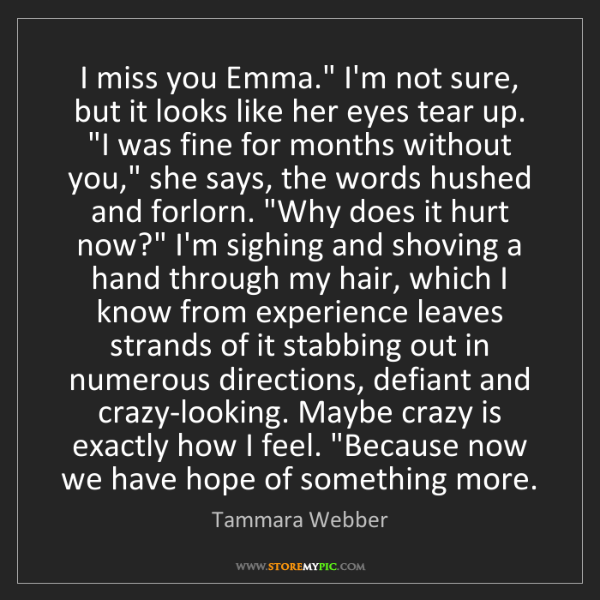"Tammara Webber: I miss you Emma."" I'm not sure, but it looks like her..."