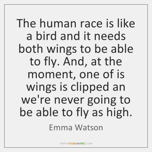 The human race is like a bird and it needs both wings ...