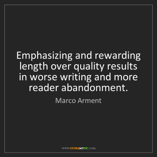 Marco Arment: Emphasizing and rewarding length over quality results...