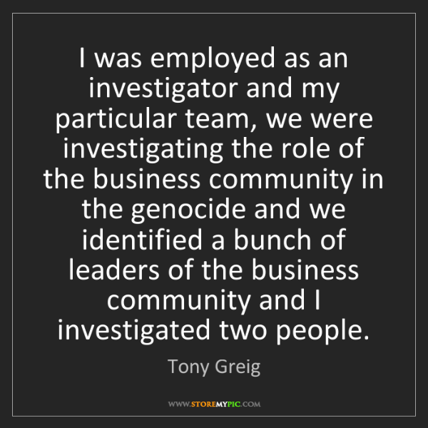 Tony Greig: I was employed as an investigator and my particular team,...