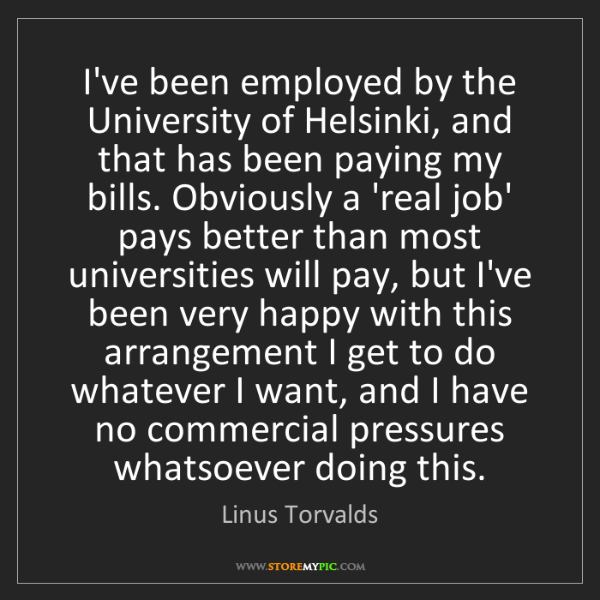 Linus Torvalds: I've been employed by the University of Helsinki, and...