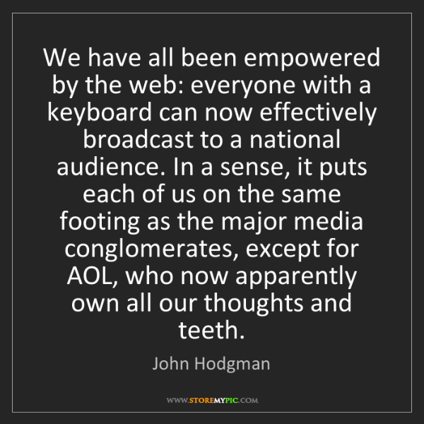 John Hodgman: We have all been empowered by the web: everyone with...