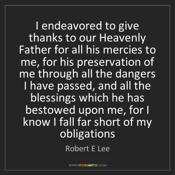Robert E Lee: I endeavored to give thanks to our Heavenly Father for...