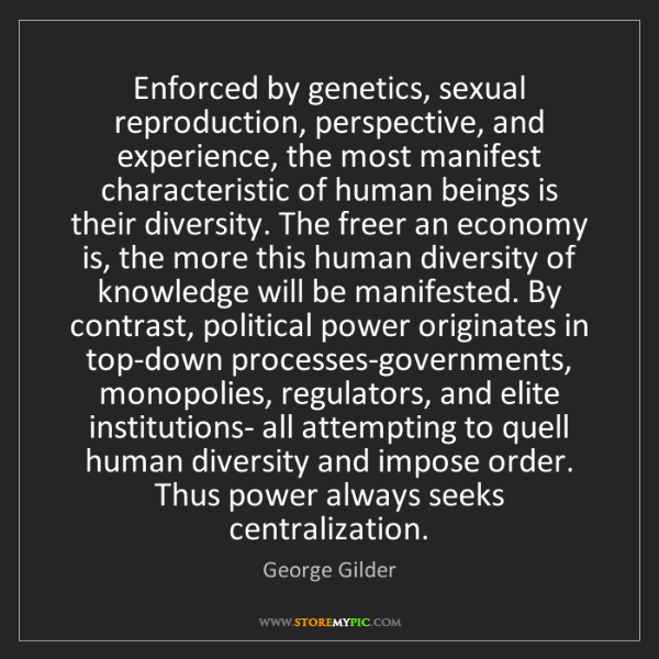 George Gilder: Enforced by genetics, sexual reproduction, perspective,...