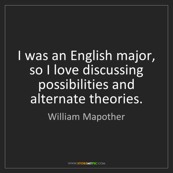 William Mapother: I was an English major, so I love discussing possibilities...