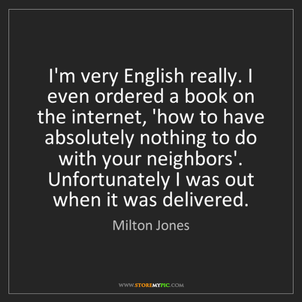 Milton Jones: I'm very English really. I even ordered a book on the...
