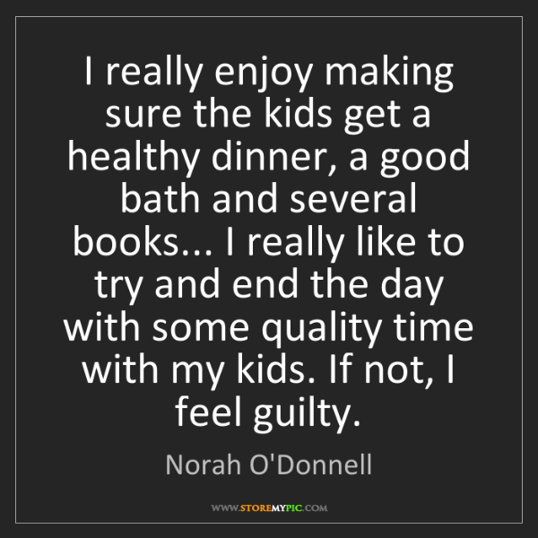 Norah O'Donnell: I really enjoy making sure the kids get a healthy dinner,...