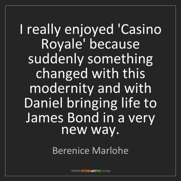 Berenice Marlohe: I really enjoyed 'Casino Royale' because suddenly something...