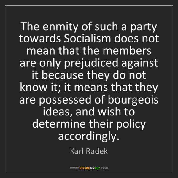 Karl Radek: The enmity of such a party towards Socialism does not...