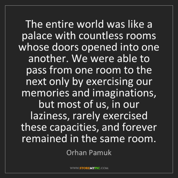 Orhan Pamuk: The entire world was like a palace with countless rooms...