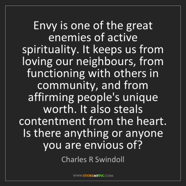 Charles R Swindoll: Envy is one of the great enemies of active spirituality....