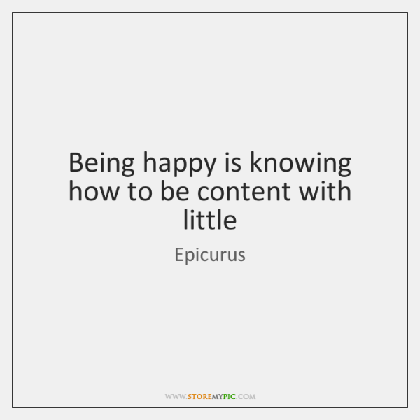Being happy is knowing how to be content with little