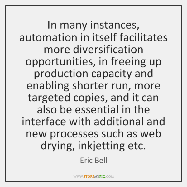 In many instances, automation in itself facilitates more diversification opportunities, in freeing .