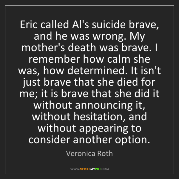 Veronica Roth: Eric called Al's suicide brave, and he was wrong. My...