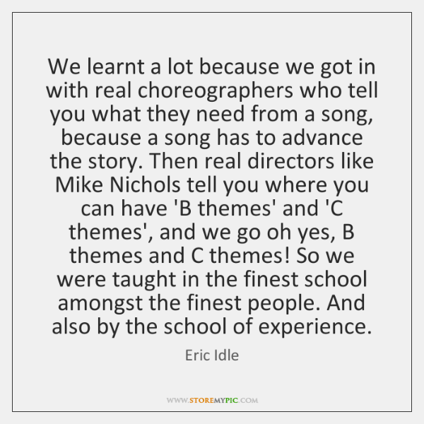 We learnt a lot because we got in with real choreographers who ...