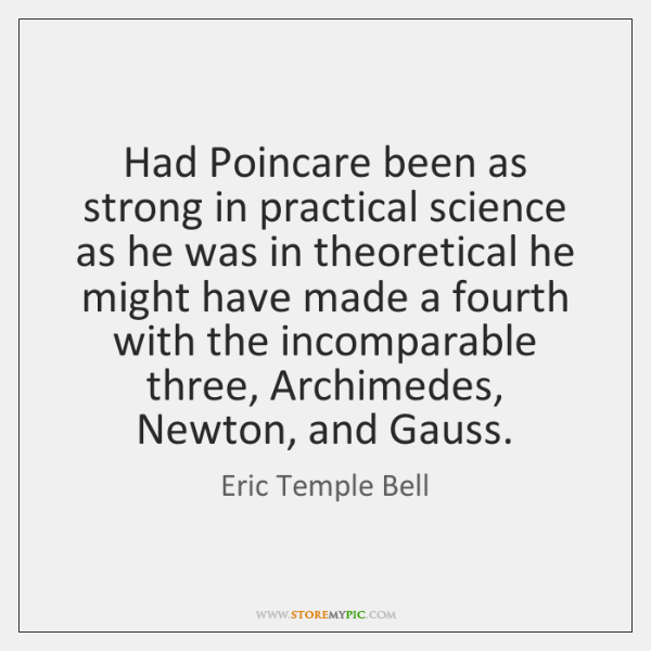 Had Poincare been as strong in practical science as he was in ...