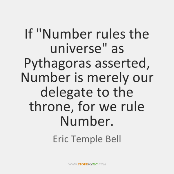 """If """"Number rules the universe"""" as Pythagoras asserted, Number is merely our ..."""