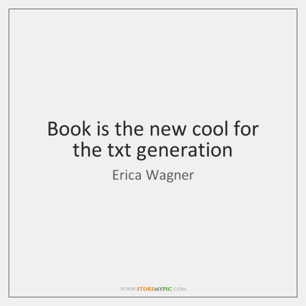 Book is the new cool for the txt generation