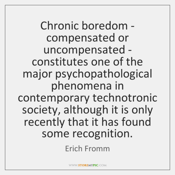 Chronic boredom - compensated or uncompensated - constitutes one of the major ...