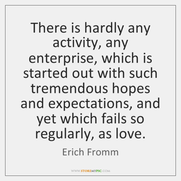 There is hardly any activity, any enterprise, which is started out with ...